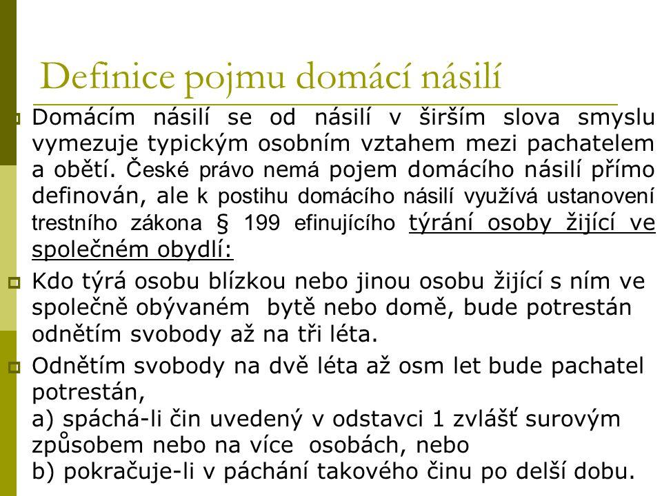 Definice pojmu domácí násilí  Domácím násilí se od násilí v širším slova smyslu vymezuje typickým osobním vztahem mezi pachatelem a obětí. České práv