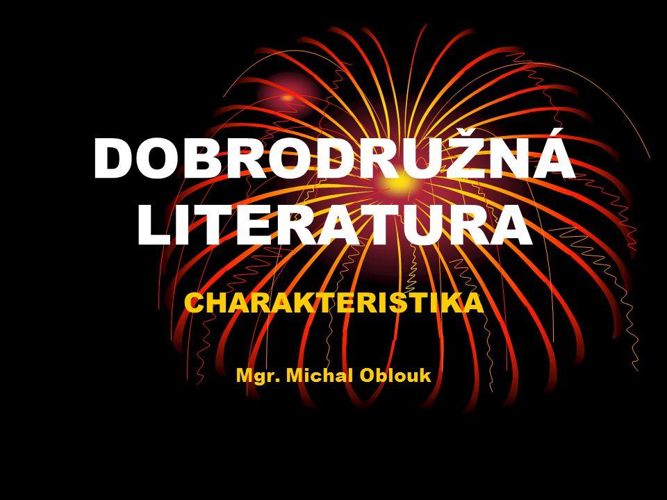 DOBRODRUŽNÁ LITERATURA CHARAKTERISTIKA Mgr. Michal Oblouk