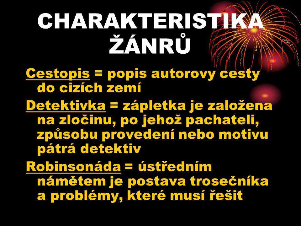 CHARAKTERISTIKA ŽÁNRŮ Cestopis = popis autorovy cesty do cizích zemí Detektivka = zápletka je založena na zločinu, po jehož pachateli, způsobu provede