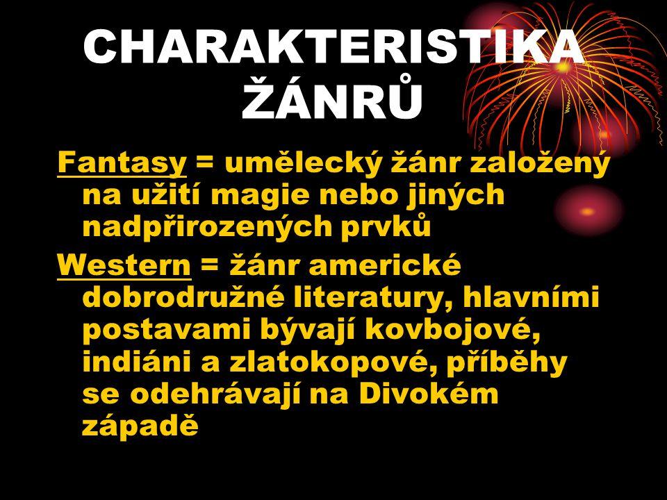 Fantasy = umělecký žánr založený na užití magie nebo jiných nadpřirozených prvků Western = žánr americké dobrodružné literatury, hlavními postavami bý