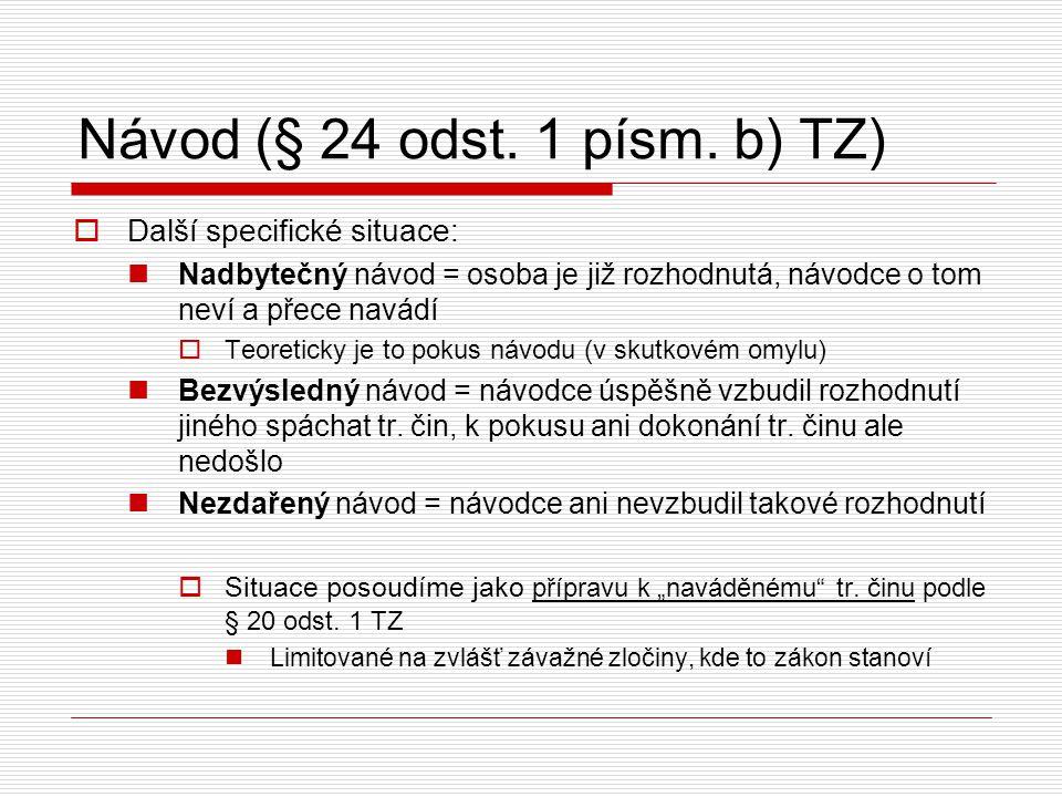 Návod (§ 24 odst. 1 písm. b) TZ)  Další specifické situace: Nadbytečný návod = osoba je již rozhodnutá, návodce o tom neví a přece navádí  Teoretick