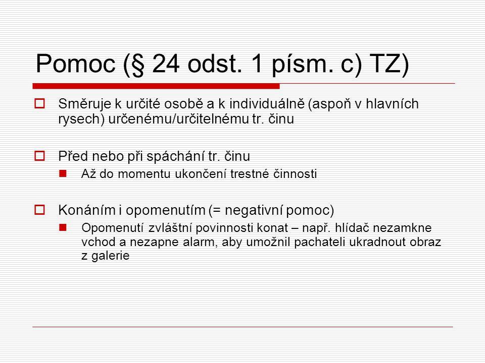 Pomoc (§ 24 odst. 1 písm. c) TZ)  Směruje k určité osobě a k individuálně (aspoň v hlavních rysech) určenému/určitelnému tr. činu  Před nebo při spá