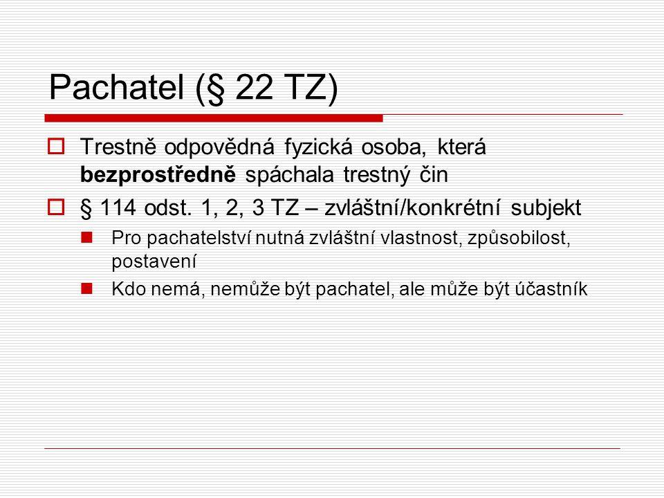 Pachatel (§ 22 TZ)  Trestně odpovědná fyzická osoba, která bezprostředně spáchala trestný čin  § 114 odst. 1, 2, 3 TZ – zvláštní/konkrétní subjekt P