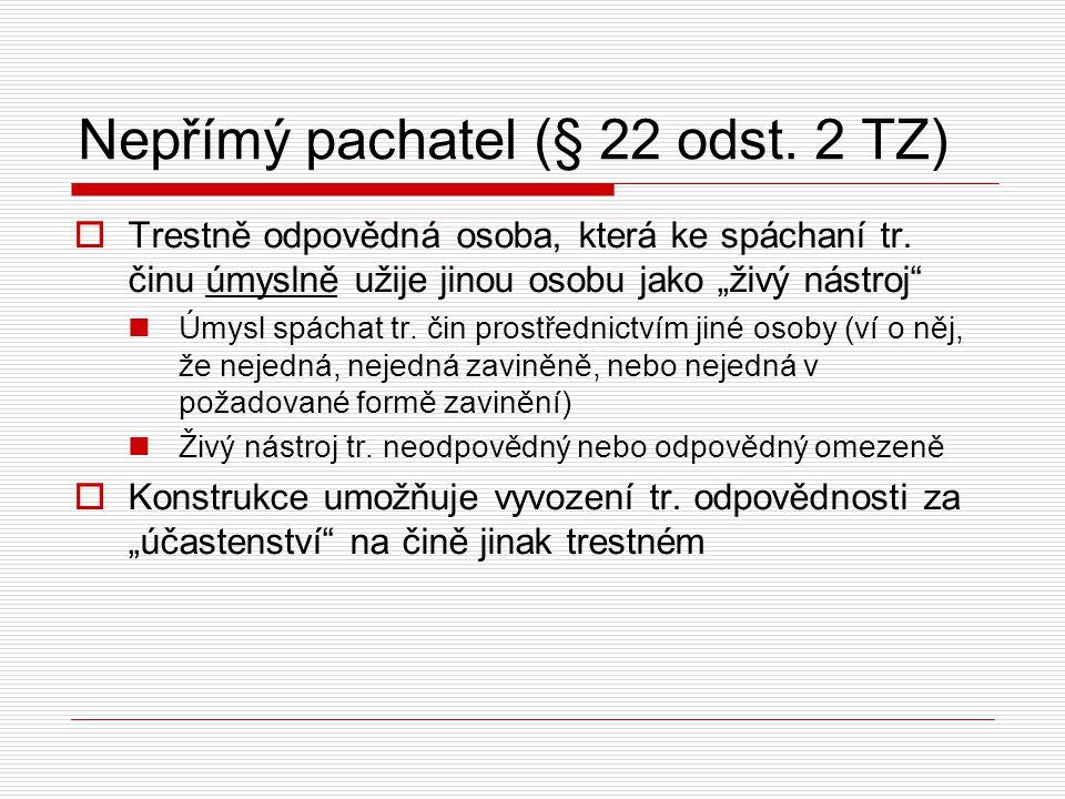 Nepřímý pachatel (§ 22 odst.2 TZ)  § 22 odst.