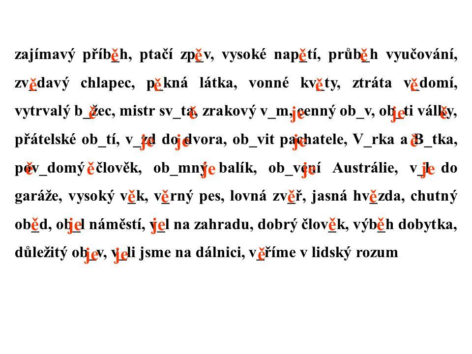 Použitá literatura: Cvičení z pravopisu pro malé školáky, V. Styblík a kol., SPN 1990
