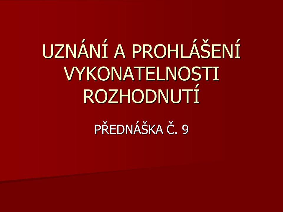 UZNÁNÍ A PROHLÁŠENÍ VYKONATELNOSTI ROZHODNUTÍ PŘEDNÁŠKA Č. 9