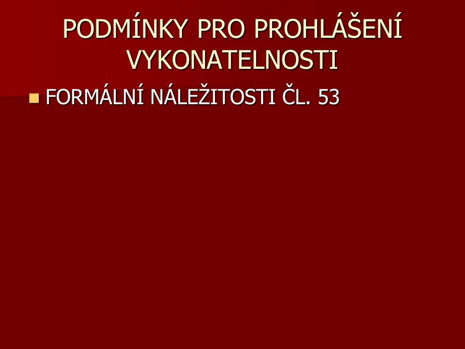 PODMÍNKY PRO PROHLÁŠENÍ VYKONATELNOSTI FORMÁLNÍ NÁLEŽITOSTI ČL. 53 FORMÁLNÍ NÁLEŽITOSTI ČL. 53
