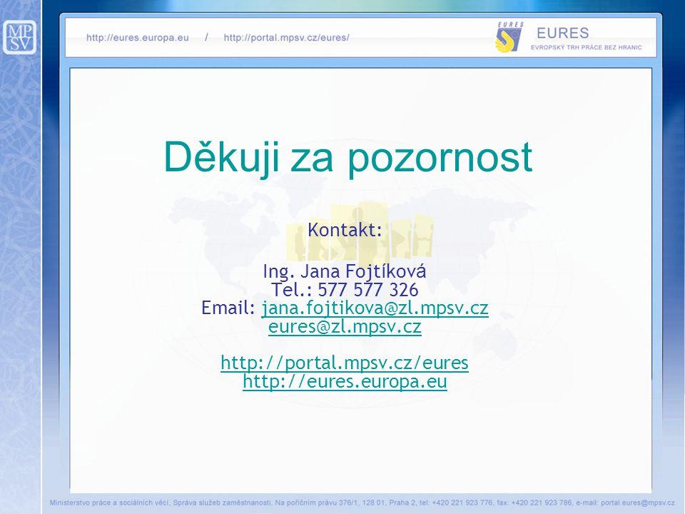 Děkuji za pozornost Kontakt: Ing. Jana Fojt í kov á Tel.: 577 577 326 Email: jana.fojtikova@zl.mpsv.cz eures@zl.mpsv.cz http://portal.mpsv.cz/eures ht