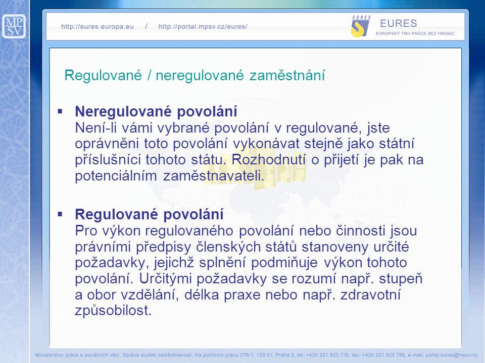 Regulované / neregulované zaměstnání  Neregulované povolání Není-li vámi vybrané povolání v regulované, jste oprávněni toto povolání vykonávat stejně