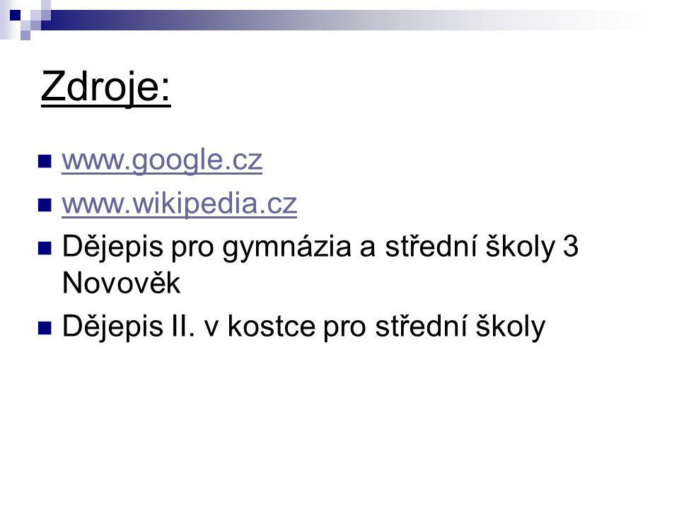 Zdroje: www.google.cz www.wikipedia.cz Dějepis pro gymnázia a střední školy 3 Novověk Dějepis II.