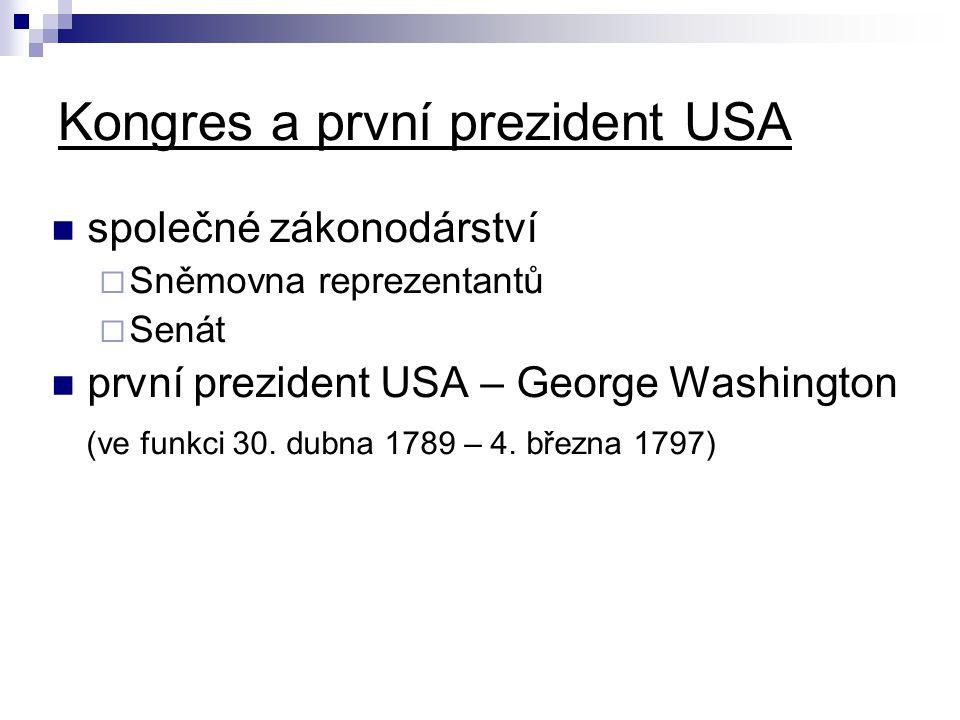 Kongres a první prezident USA společné zákonodárství  Sněmovna reprezentantů  Senát první prezident USA – George Washington (ve funkci 30.