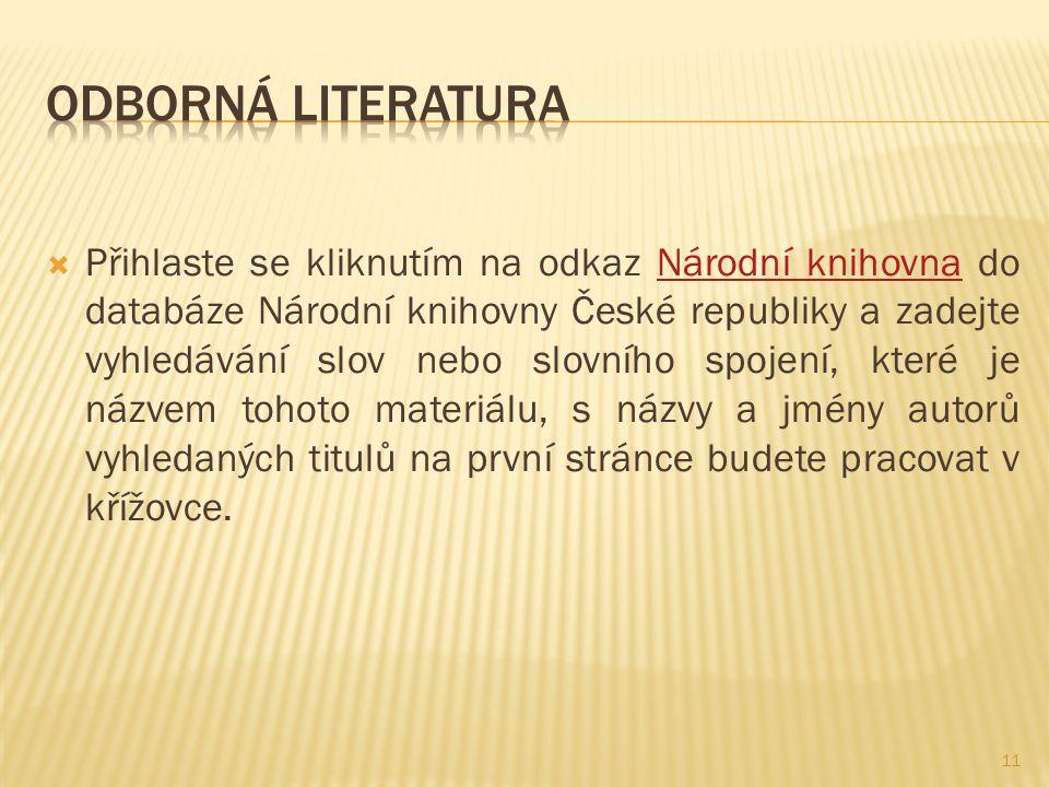  Přihlaste se kliknutím na odkaz Národní knihovna do databáze Národní knihovny České republiky a zadejte vyhledávání slov nebo slovního spojení, které je názvem tohoto materiálu, s názvy a jmény autorů vyhledaných titulů na první stránce budete pracovat v křížovce.Národní knihovna 11