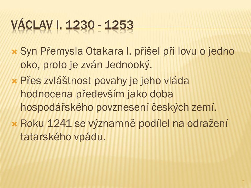 7  Syn Přemysla Otakara I. přišel při lovu o jedno oko, proto je zván Jednooký.