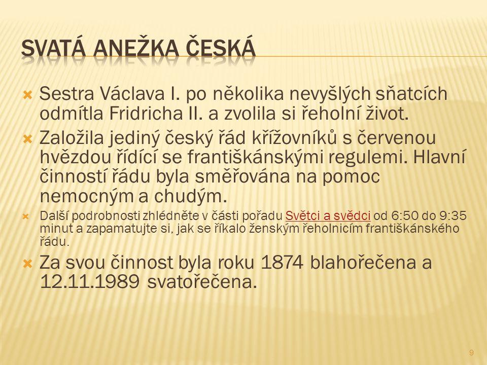  Sestra Václava I. po několika nevyšlých sňatcích odmítla Fridricha II. a zvolila si řeholní život.  Založila jediný český řád křížovníků s červenou