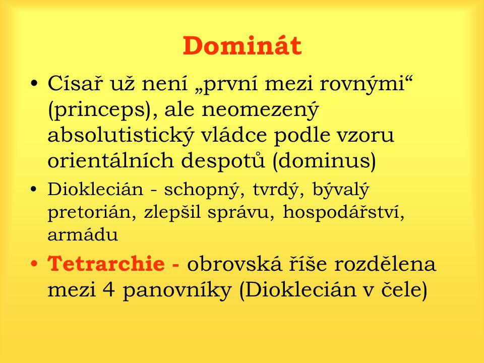 """Dominát Císař už není """"první mezi rovnými"""" (princeps), ale neomezený absolutistický vládce podle vzoru orientálních despotů (dominus) Dioklecián - sch"""
