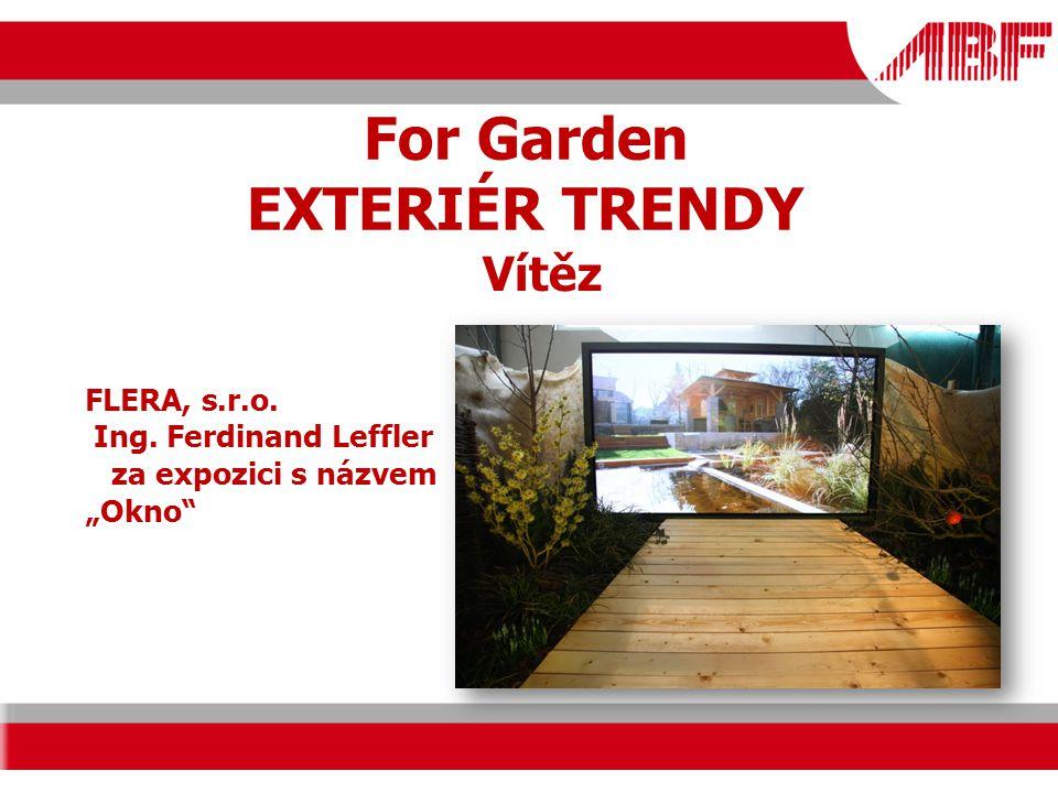 "For Garden EXTERIÉR TRENDY FLERA, s.r.o. Ing. Ferdinand Leffler za expozici s názvem ""Okno Vítěz"
