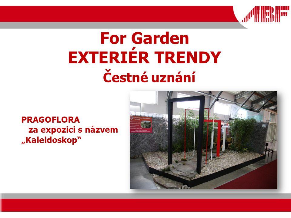 "For Garden EXTERIÉR TRENDY PRAGOFLORA za expozici s názvem ""Kaleidoskop Čestné uznání"