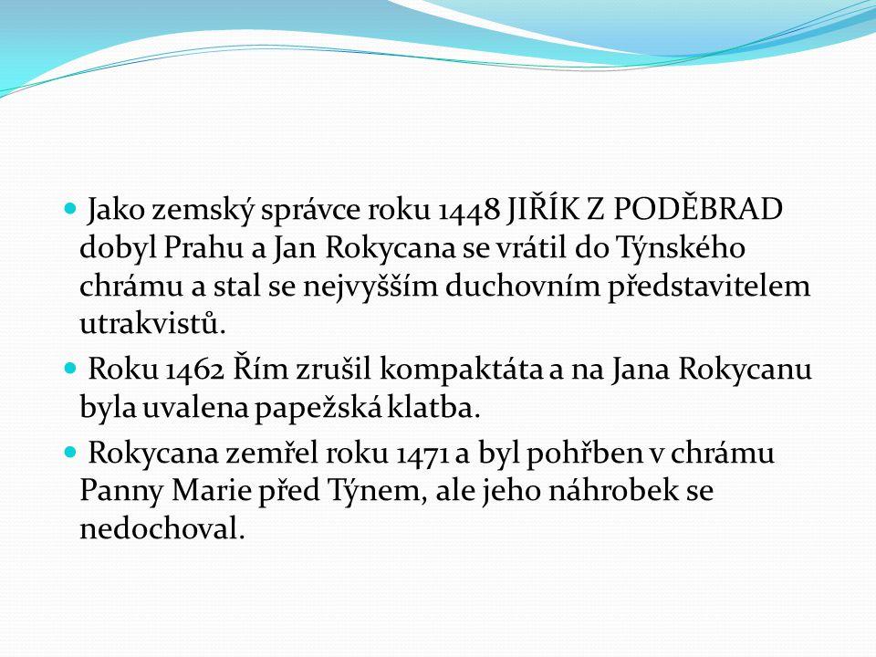 Jako zemský správce roku 1448 JIŘÍK Z PODĚBRAD dobyl Prahu a Jan Rokycana se vrátil do Týnského chrámu a stal se nejvyšším duchovním představitelem utrakvistů.