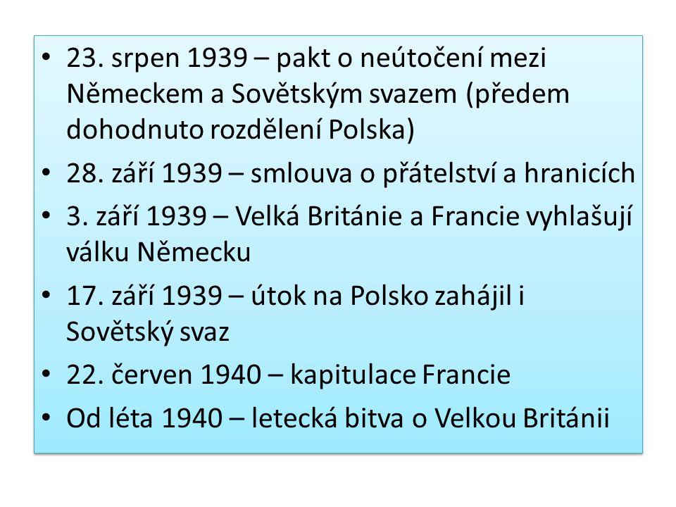 23. srpen 1939 – pakt o neútočení mezi Německem a Sovětským svazem (předem dohodnuto rozdělení Polska) 28. září 1939 – smlouva o přátelství a hranicíc