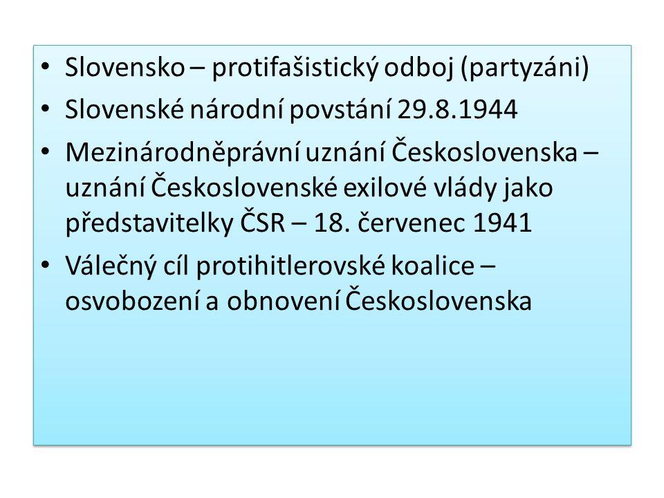 Slovensko – protifašistický odboj (partyzáni) Slovenské národní povstání 29.8.1944 Mezinárodněprávní uznání Československa – uznání Československé exi