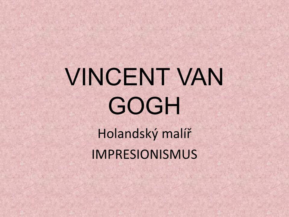 VINCENT VAN GOGH Holandský malíř IMPRESIONISMUS