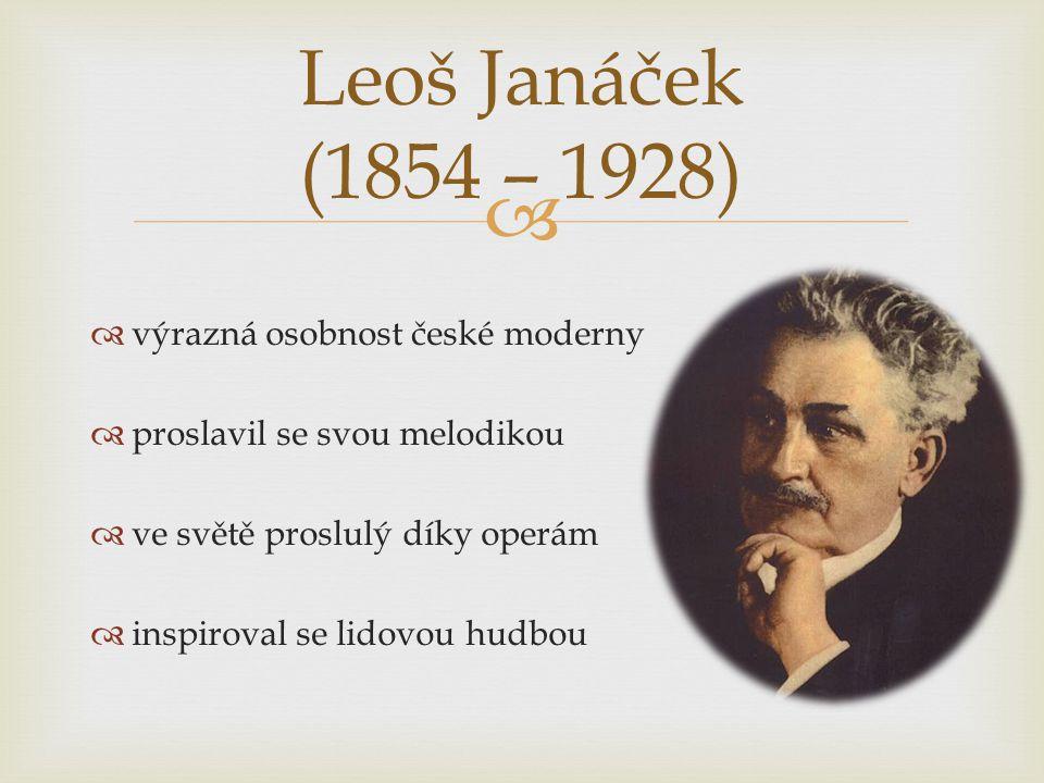   výrazná osobnost české moderny  proslavil se svou melodikou  ve světě proslulý díky operám  inspiroval se lidovou hudbou Leoš Janáček (1854 – 1928)