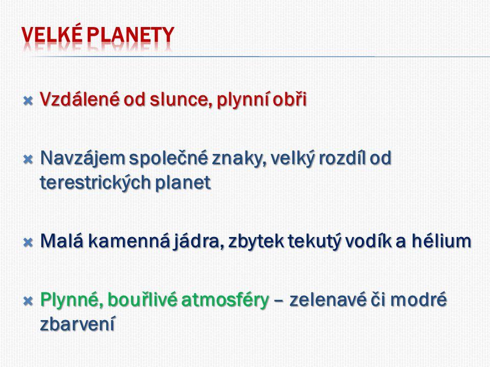  Vzdálené od slunce, plynní obři  Navzájem společné znaky, velký rozdíl od terestrických planet  Malá kamenná jádra, zbytek tekutý vodík a hélium  Plynné, bouřlivé atmosféry – zelenavé či modré zbarvení