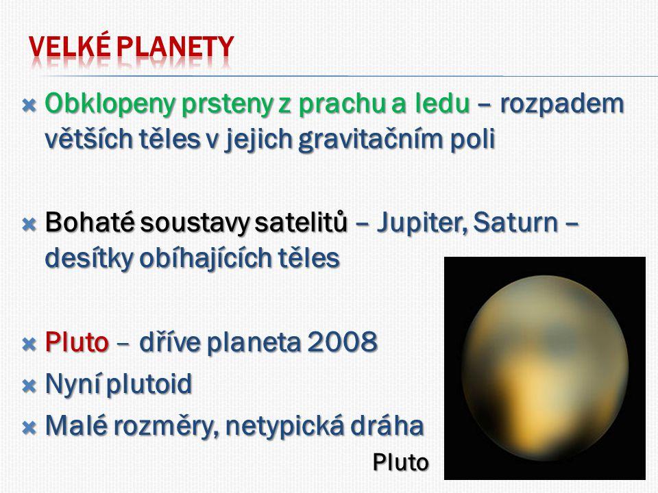  Obklopeny prsteny z prachu a ledu – rozpadem větších těles v jejich gravitačním poli  Bohaté soustavy satelitů – Jupiter, Saturn – desítky obíhajících těles  Pluto – dříve planeta 2008  Nyní plutoid  Malé rozměry, netypická dráha Pluto