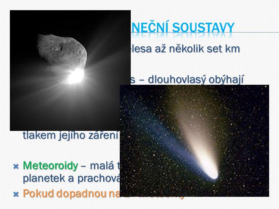  Planetky – skalnatá tělesa až několik set km  Komety – řec.
