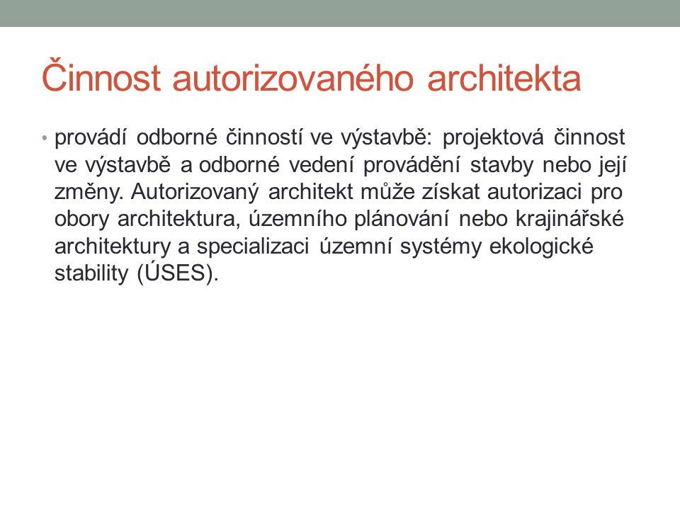 Činnost autorizovaného architekta provádí odborné činností ve výstavbě: projektová činnost ve výstavbě a odborné vedení provádění stavby nebo její změ