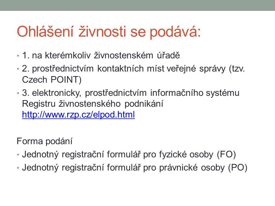 Ohlášení živnosti se podává: 1. na kterémkoliv živnostenském úřadě 2. prostřednictvím kontaktních míst veřejné správy (tzv. Czech POINT) 3. elektronic