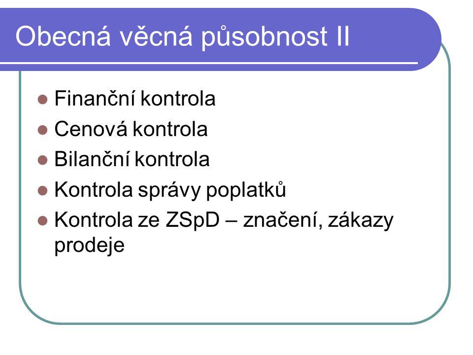 Obecná věcná působnost II Finanční kontrola Cenová kontrola Bilanční kontrola Kontrola správy poplatků Kontrola ze ZSpD – značení, zákazy prodeje