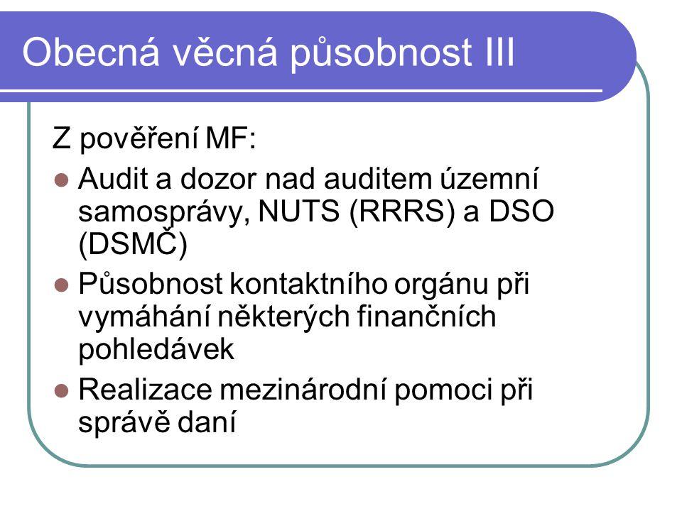 Obecná věcná působnost III Z pověření MF: Audit a dozor nad auditem územní samosprávy, NUTS (RRRS) a DSO (DSMČ) Působnost kontaktního orgánu při vymáh