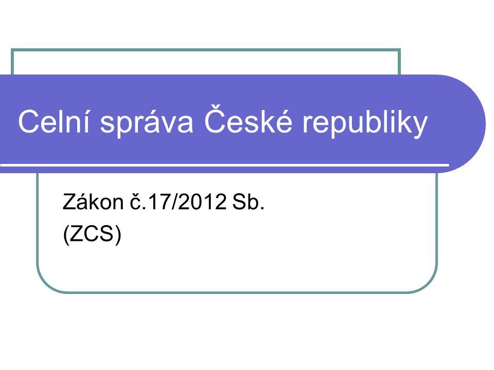 Celní správa České republiky Zákon č.17/2012 Sb. (ZCS)