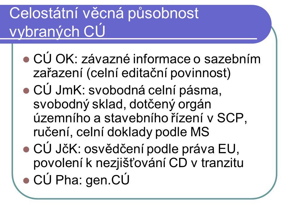 Celostátní věcná působnost vybraných CÚ CÚ OK: závazné informace o sazebním zařazení (celní editační povinnost) CÚ JmK: svobodná celní pásma, svobodný