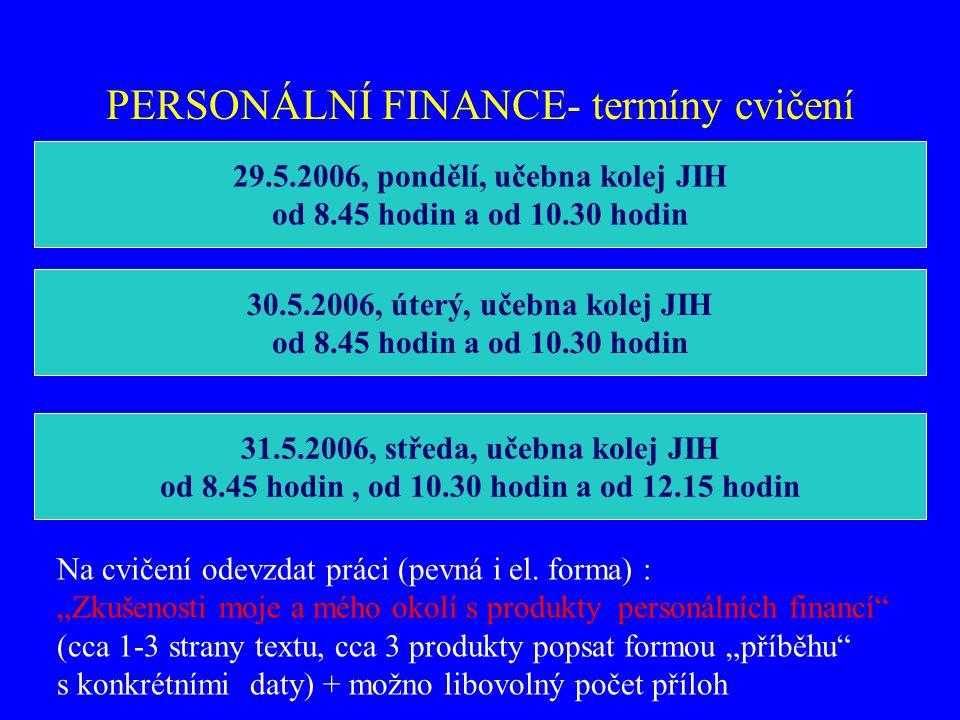 PERSONÁLNÍ FINANCE- termíny cvičení 29.5.2006, pondělí, učebna kolej JIH od 8.45 hodin a od 10.30 hodin 30.5.2006, úterý, učebna kolej JIH od 8.45 hod