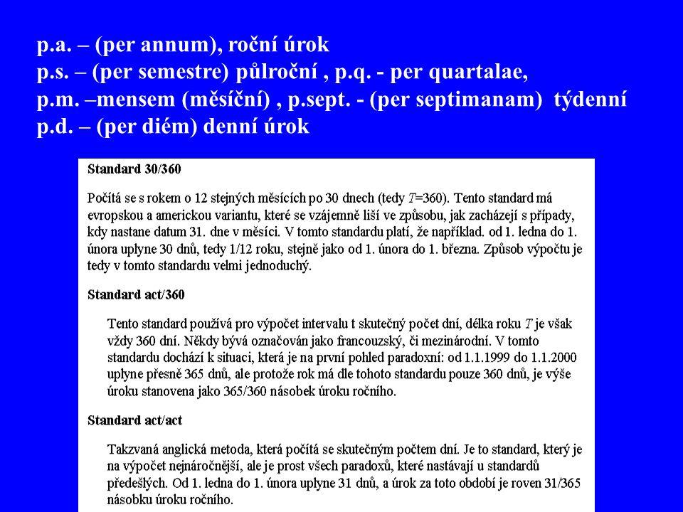p.a. – (per annum), roční úrok p.s. – (per semestre) půlroční, p.q. - per quartalae, p.m. –mensem (měsíční), p.sept. - (per septimanam) týdenní p.d. –