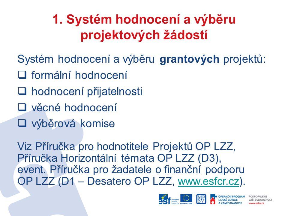 1. Systém hodnocení a výběru projektových žádostí Systém hodnocení a výběru grantových projektů:  formální hodnocení  hodnocení přijatelnosti  věcn
