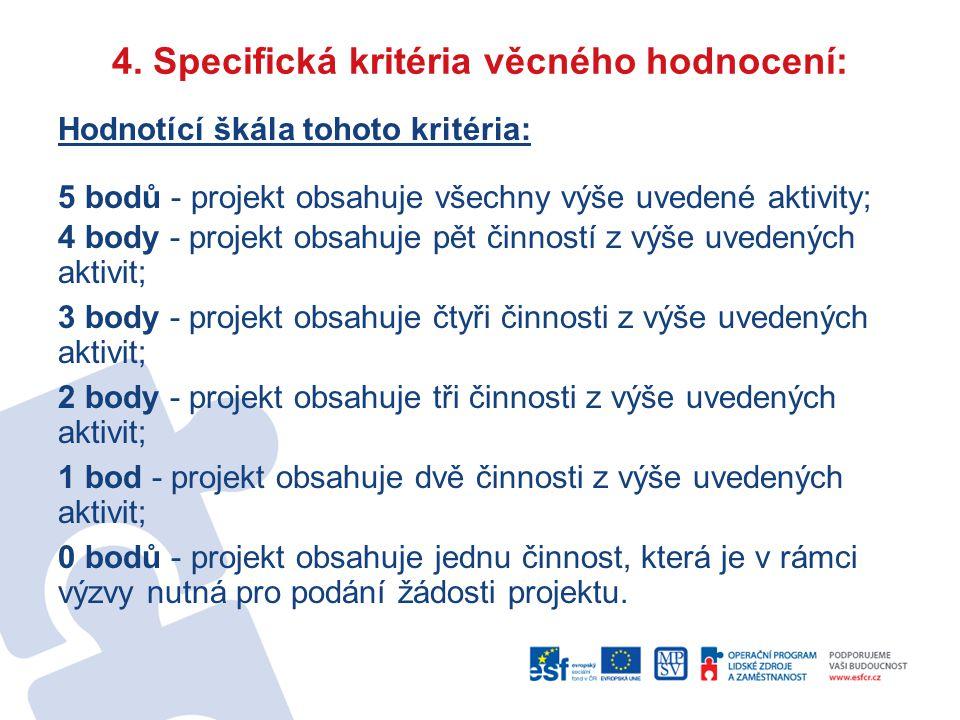 4. Specifická kritéria věcného hodnocení: Hodnotící škála tohoto kritéria: 5 bodů - projekt obsahuje všechny výše uvedené aktivity; 4 body - projekt o
