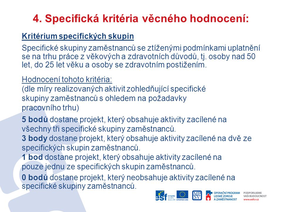 4. Specifická kritéria věcného hodnocení: Kritérium specifických skupin Specifické skupiny zaměstnanců se ztíženými podmínkami uplatnění se na trhu pr