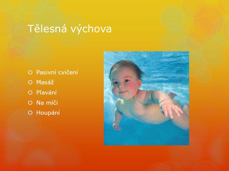 Tělesná výchova  Pasivní cvičení  Masáž  Plavání  Na míči  Houpání