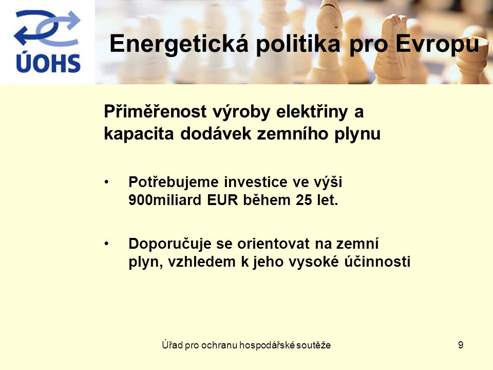 Energetická politika pro Evropu Přiměřenost výroby elektřiny a kapacita dodávek zemního plynu Potřebujeme investice ve výši 900miliard EUR během 25 let.