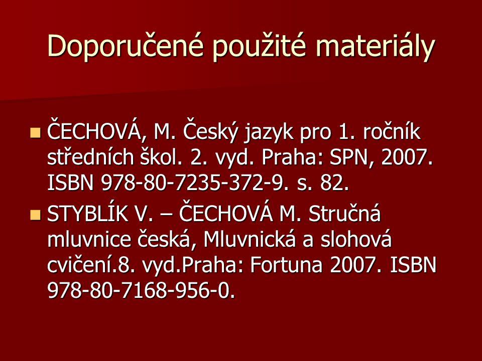 Doporučené použité materiály ČECHOVÁ, M. Český jazyk pro 1.