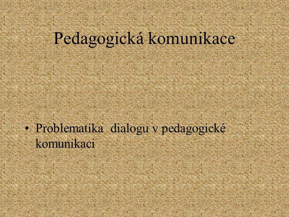 Pedagogická komunikace Problematika dialogu v pedagogické komunikaci