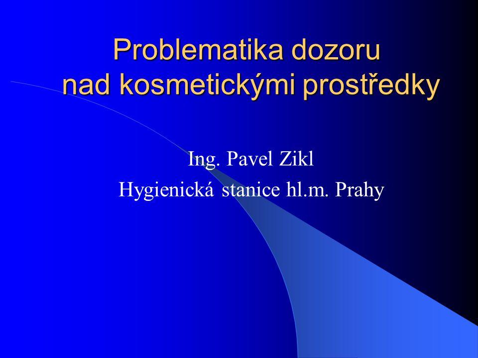 Problematika dozoru nad kosmetickými prostředky Ing. Pavel Zikl Hygienická stanice hl.m. Prahy