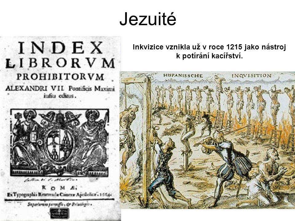 Jezuité Inkvizice vznikla už v roce 1215 jako nástroj k potírání kacířství.