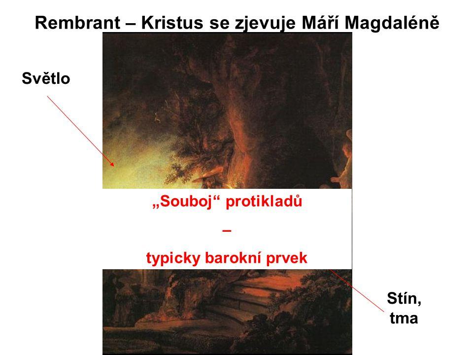 """Rembrant – Kristus se zjevuje Máří Magdaléně Světlo Stín, tma """"Souboj"""" protikladů – typicky barokní prvek"""