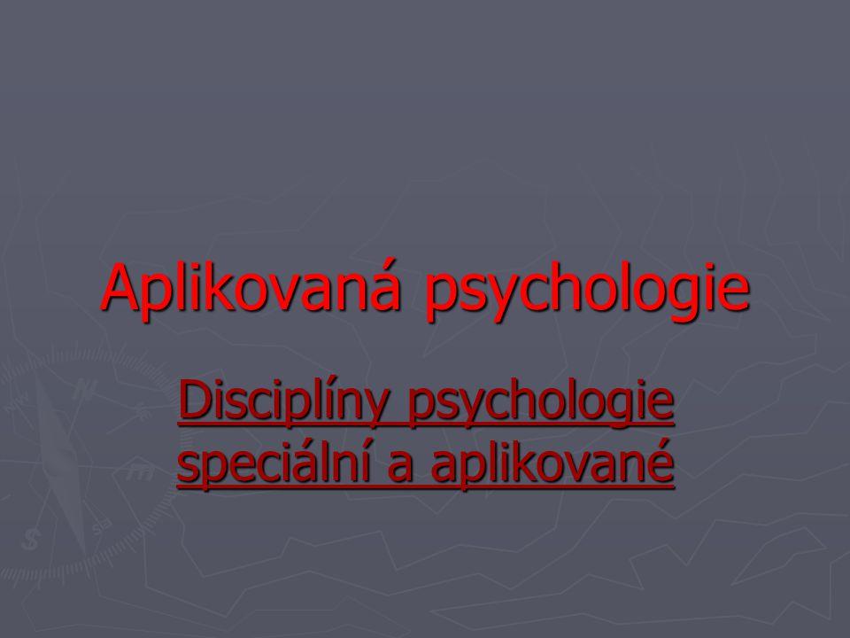 Aplikovaná psychologie Disciplíny psychologie speciální a aplikované