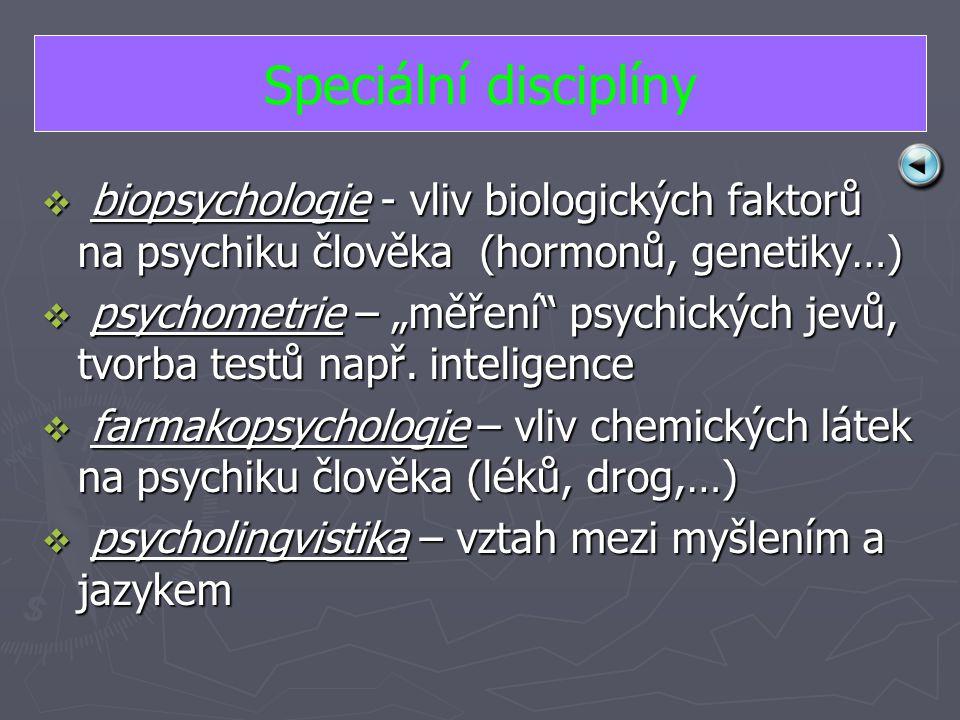 """ b b b biopsychologie - vliv biologických faktorů na psychiku člověka (hormonů, genetiky…)  p p p psychometrie – """"měření psychických jevů, tvorba testů např."""