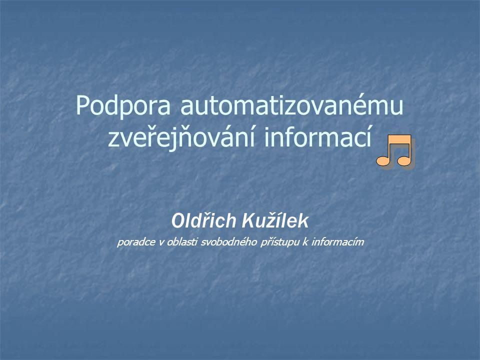 Podpora automatizovanému zveřejňování informací Oldřich Kužílek poradce v oblasti svobodného přístupu k informacím